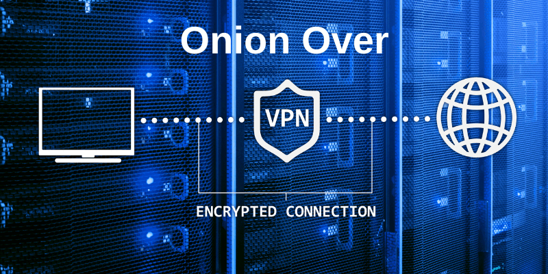 What Is Onion Over VPN?