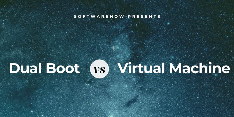 Dual Boot vs. Virtual Machine: Which One is Better?